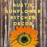 Rustic Sunflower Kitchen Decor Ideas – Rustic Kitchen Decor In Sunflower Theme