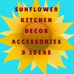 Sunflower Kitchen Decor Accessories For Sunflower Kitchen Decorations (Also Make Great Sunflower Kitchen Gifts)